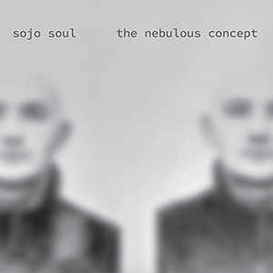 Sojo Soul - The Nebulous Concept
