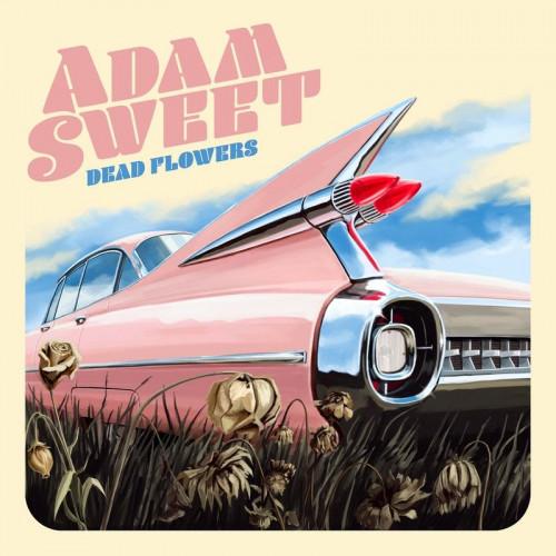 """Adam Sweet """"Dead Flowers"""""""