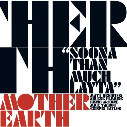 Mother Earth - Sooner Than Much Layta